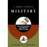 A More Perfect Military by Diane H. Mazur
