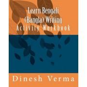 Learn Bengali (Bangla) Writing Activity Workbook by Dinesh C Verma