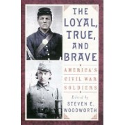 The Loyal, True and Brave by Steven E. Woodworth