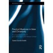 Practical Mysticism in Islam and Christianity: A Comparative Study of Jalal Al-Din Rumi and Meister Eckhart