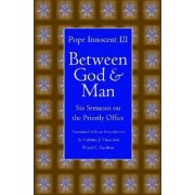Between God and Man by Pope Innocent III