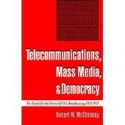 Telecommunications, Mass Media and Democracy by Robert W. McChesney