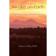 Awake on Earth: Facing Climate Change with Sanity and Grace