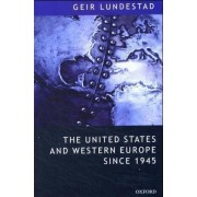 The United States and Western Europe Since 1945 by Director of the Nobel Institute and Professor Adjunct Geir Lundestad