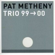Pat Metheny, Larry Grenadier, Will Stewart - Trio 99-00 (0093624763222) (1 CD)