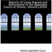 Reports of Cases Argued and Determined in the Appellate Courts of Illinois, Volume LXXXIII by Illinois Appellate Court