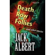 Death Row Follies and Other Stories by Jack Albert