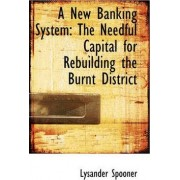 A New Banking System by Lysander Spooner