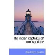 The Indian Captivity of O.M. Spencer by Milo Milton Quaife