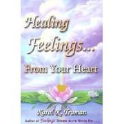 Healing Feelings...from Your Heart by Karol K Truman