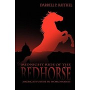 Midnight Ride of the Red Horse by Darrell P Raithel