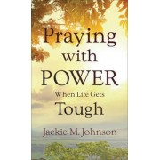 Praying with Power When Life Gets Tough by Jackie M Johnson
