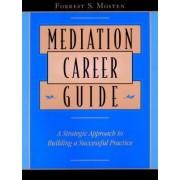 Mediation Career Guide by Forrest S. Mosten