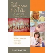 Oral Healthcare and the Frail Elder by Michael I. MacEntee