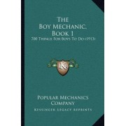 The Boy Mechanic, Book 1 by Popular Mechanics Company