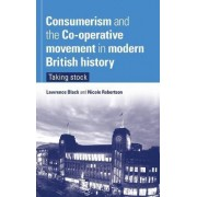 Consumerism and the Co-Operative Movement in Modern British History by Lawrence Black