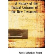 A History of the Textual Criticism of the New Testament by Marvin Richardson Vincent