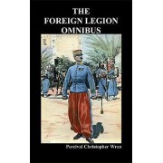 The Foreign Legion Omnibus by Percival Christopher Wren