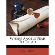 Where Angels Fear to Tread by E M Foster