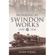 Working at Swindon Works 1930-1960 by Peter Timms