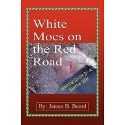 White Mocs on the Red Road / Walking Spirit in a Native Way by James B Beard