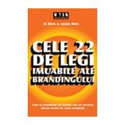 Cele 22 de legi imuabile ale brandingului .Cum sa transformi un produs sau un serviciu intr-un brand de clasa mondiala .