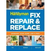 The Family Handyman Fix, Repair & Replace by Editors of Reader's Digest