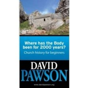 Where Has the Body Been for 2000 Years? by David Pawson