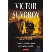 Acvariul. Cariera si defectiunea unui spion sovietic - Victor Suvorov