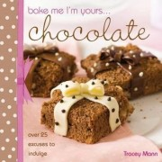 Bake Me, I'm Yours... Chocolate by Tracey Mann