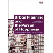 Urban Planning and the Pursuit of Happiness by Arnold Bartetzky