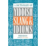 A Dictionary of Yiddish Slang & Idioms by Fred Kogos