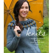 Short Row Knits: a Master Workshop with 20 Learn-as-You-Knit Projects by Carol Feller