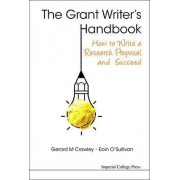 Grant Writer's Handbook, The: How To Write A Research Proposal And Succeed by Gerard M. Crawley