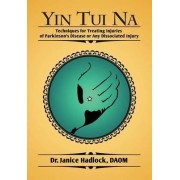 Yin Tui Na Techniques for Treating Injuries of Parkinson's Disease or Any Dissociated Injury by Daom Dr Janice Hadlock