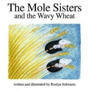 The Mole Sisters and Wavy Wheat by Roslyn Scwartz