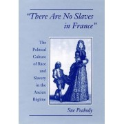 There are No Slaves in France by Sue Peabody