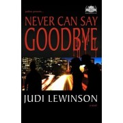 Never Can Say Goodbye by Judi Lewinson