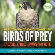 Wildlife Animals Encyclopedia for Kids - Birds of Prey (Falcon, Eagle, Hawks and More) - Children's Biological Science of Wildlife Books by Baby Iq Builder Books