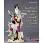 Die Berliner Porzellanplastik Und Ihre Skulpturale Dimension 1751-1825 by Dorothee Heim