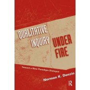 Qualitative Inquiry Under Fire by Norman K. Denzin