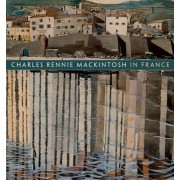 Charles Rennie Mackintosh in France by Pamela Robertson
