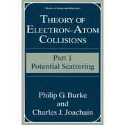 Theory of Electron-Atom Collisions: Potential Scattering Part 1 by P. G. Burke