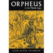 Orpheus in the Middle Ages by John Block Friedman