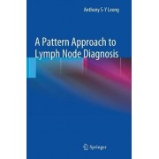 A Pattern Approach to Lymph Node Diagnosis by Anthony S-.Y. Leong