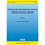 Regulating Restorative Justice by David Miers and Ivo Aertse