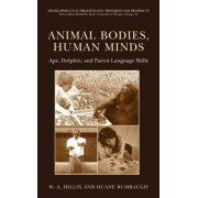 Animal Bodies, Human Minds: Ape, Dolphin, and Parrot Language Skills by W. A. Hillix