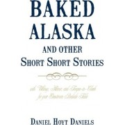 Baked Alaska and Other Short Short Stories by Hoyt Daniels Daniel Hoyt Daniels