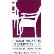 Communication in Everyday Life by Wendy Leeds-Hurwitz