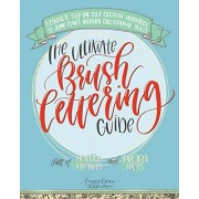 Peggy Dean The Ultimate Brush Lettering Guide: A Complete Step-by-Step Creative Workbook to Jump Start Modern Calligraphy Skills